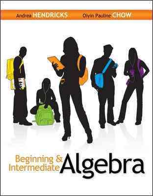 Beginning & Intermediate Algebra By Hendricks, Andrea/ Chow, Oiyin Pauline